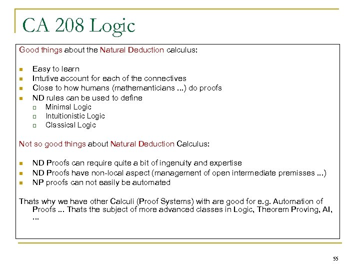 CA 208 Logic Good things about the Natural Deduction calculus: n n Easy to