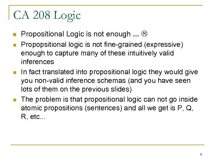CA 208 Logic n n Propositional Logic is not enough. . . Propopsitional logic