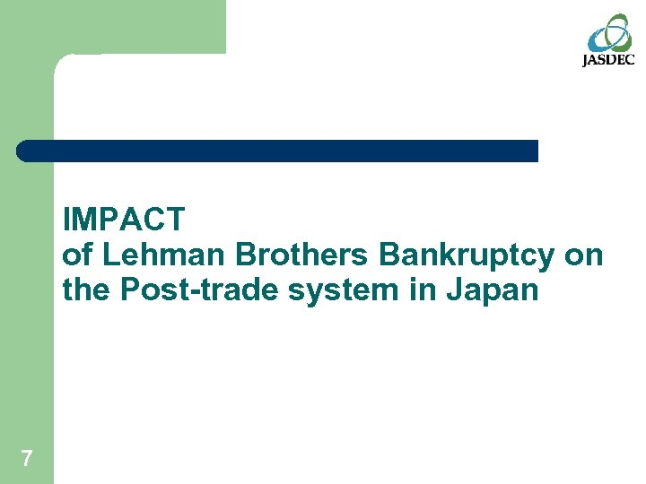 IMPACT of Lehman Brothers Bankruptcy on the Post-trade system in Japan 7