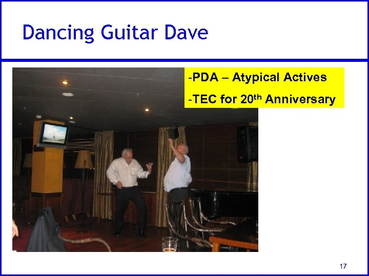 Dancing Guitar Dave -PDA – Atypical Actives -TEC for 20 th Anniversary 17