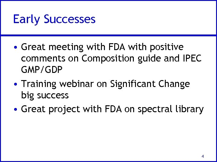 Early Successes • Great meeting with FDA with positive comments on Composition guide and
