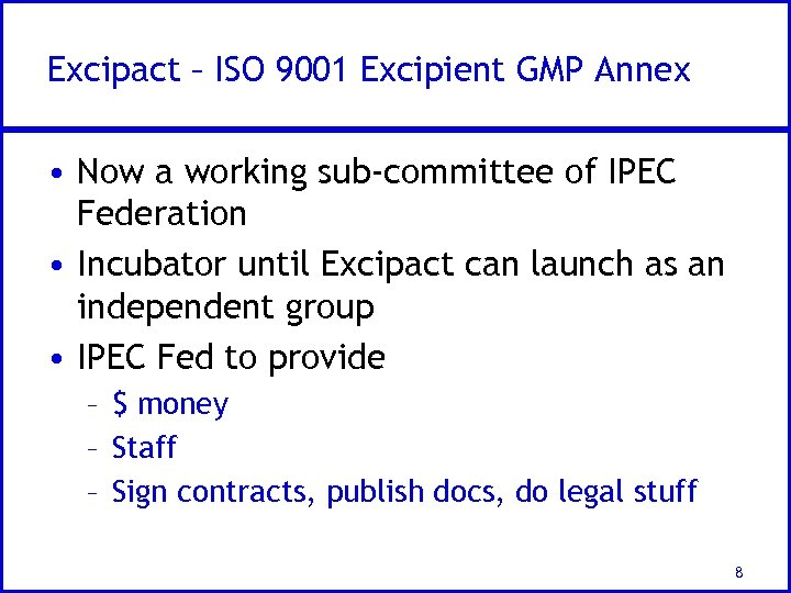 Excipact – ISO 9001 Excipient GMP Annex • Now a working sub-committee of IPEC