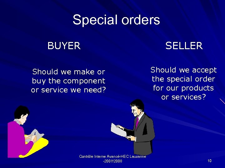 Special orders BUYER Should we make or buy the component or service we need?