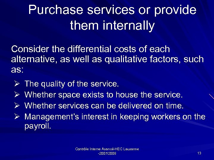 Purchase services or provide them internally Consider the differential costs of each alternative, as