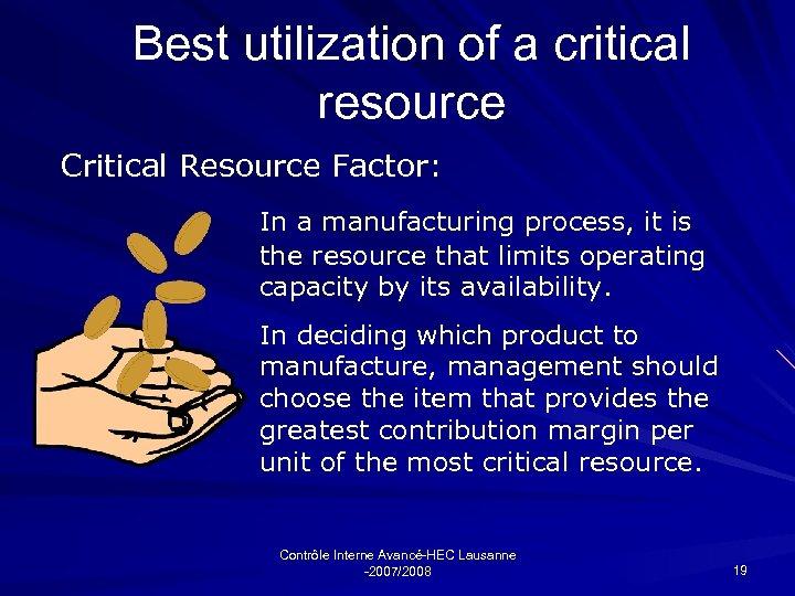 Best utilization of a critical resource Critical Resource Factor: In a manufacturing process, it