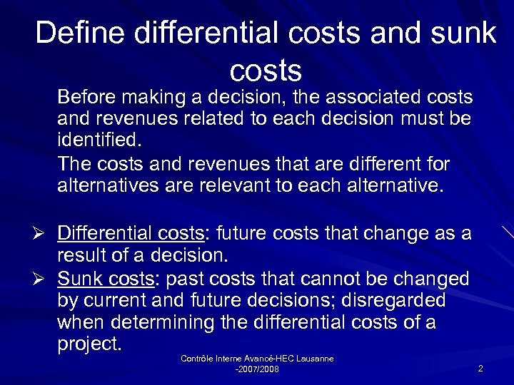 Define differential costs and sunk costs Before making a decision, the associated costs and