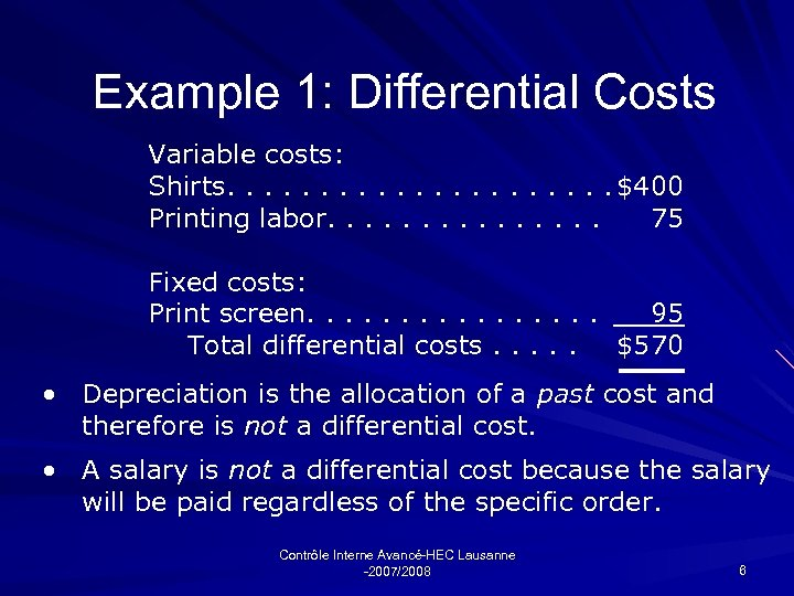 Example 1: Differential Costs Variable costs: Shirts. . . . . $400 Printing labor.