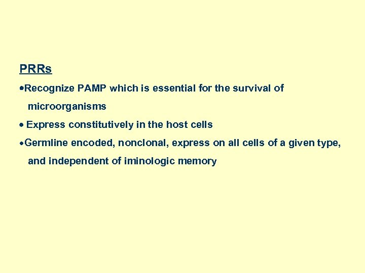 PRRs Recognize PAMP which is essential for the survival of microorganisms Express constitutively in