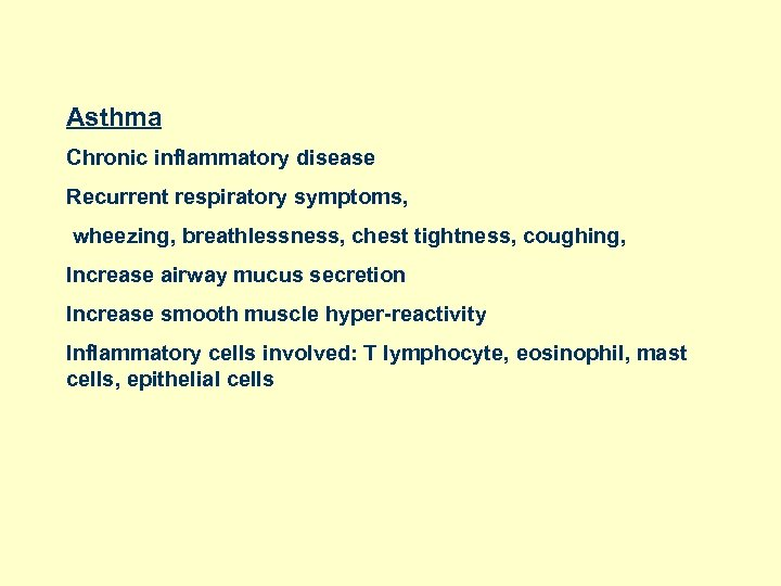 Asthma Chronic inflammatory disease Recurrent respiratory symptoms, wheezing, breathlessness, chest tightness, coughing, Increase airway