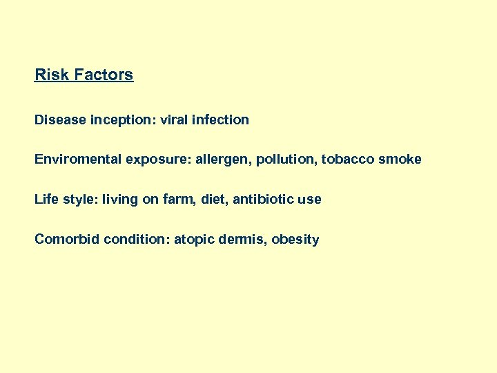 Risk Factors Disease inception: viral infection Enviromental exposure: allergen, pollution, tobacco smoke Life style: