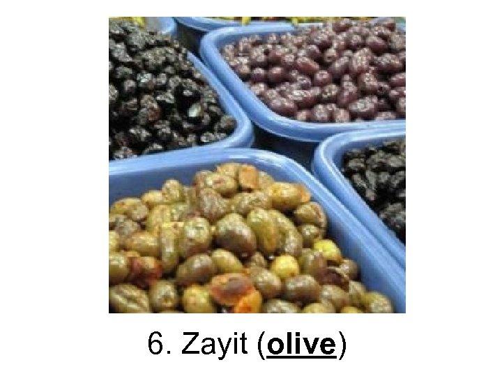 6. Zayit (olive)