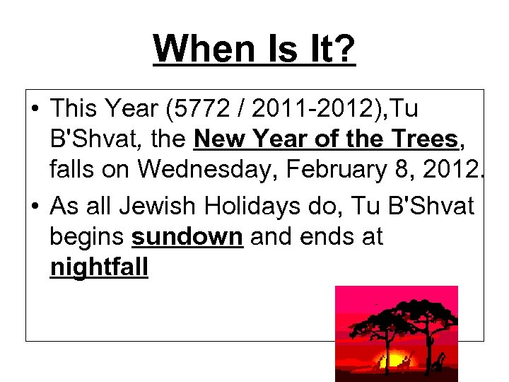 When Is It? • This Year (5772 / 2011 -2012), Tu B'Shvat, the New