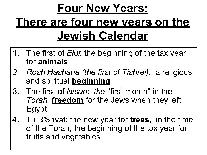Four New Years: There are four new years on the Jewish Calendar 1. The
