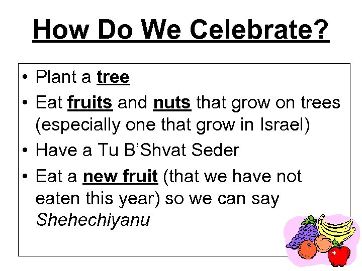 How Do We Celebrate? • Plant a tree • Eat fruits and nuts that