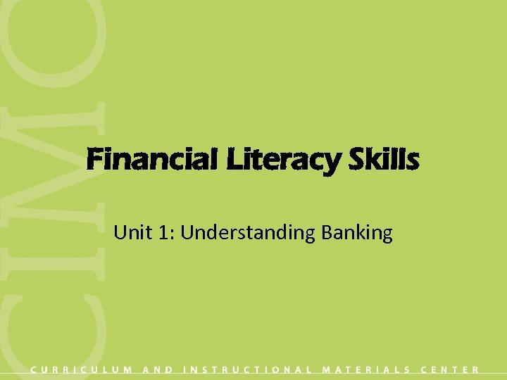 Financial Literacy Skills Unit 1: Understanding Banking