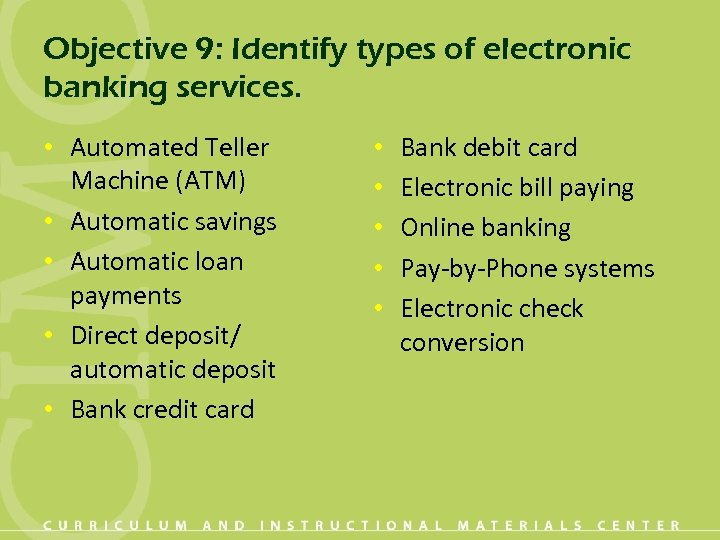 Objective 9: Identify types of electronic banking services. • Automated Teller Machine (ATM) •