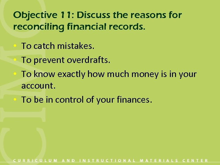 Objective 11: Discuss the reasons for reconciling financial records. • To catch mistakes. •