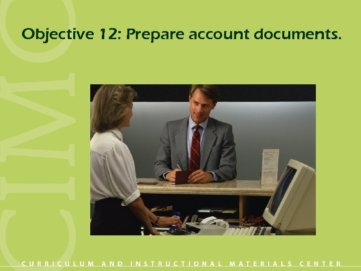 Objective 12: Prepare account documents.
