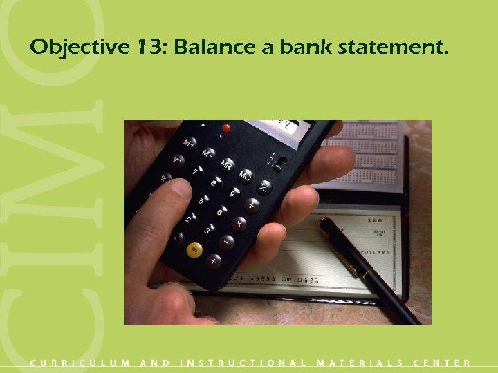 Objective 13: Balance a bank statement.