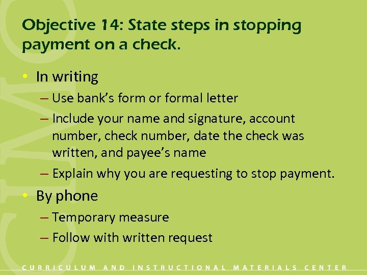 Objective 14: State steps in stopping payment on a check. • In writing –