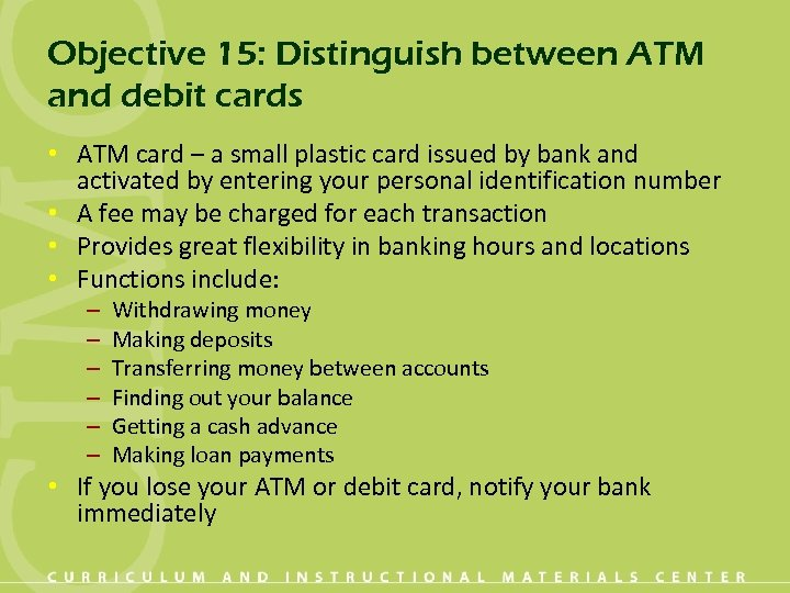 Objective 15: Distinguish between ATM and debit cards • ATM card – a small