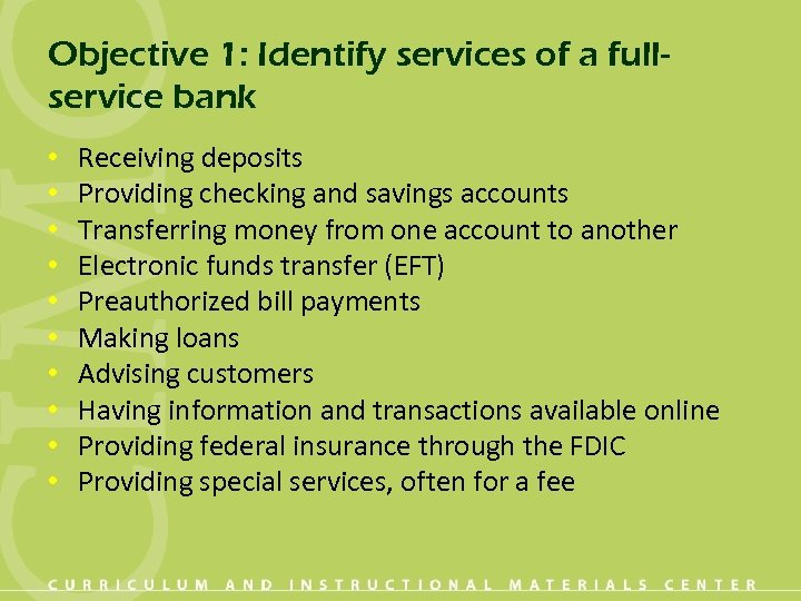 Objective 1: Identify services of a fullservice bank • • • Receiving deposits Providing