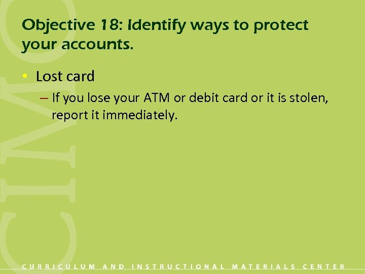 Objective 18: Identify ways to protect your accounts. • Lost card – If you