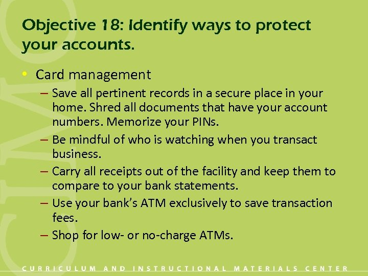 Objective 18: Identify ways to protect your accounts. • Card management – Save all