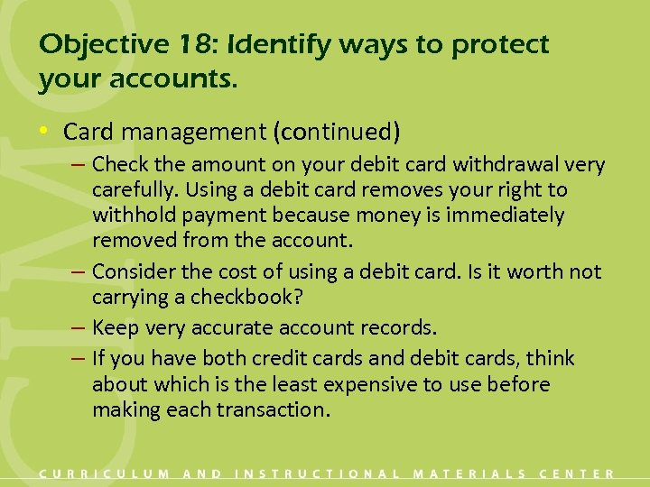 Objective 18: Identify ways to protect your accounts. • Card management (continued) – Check