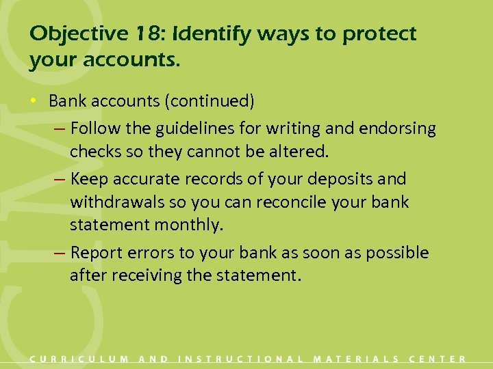 Objective 18: Identify ways to protect your accounts. • Bank accounts (continued) – Follow