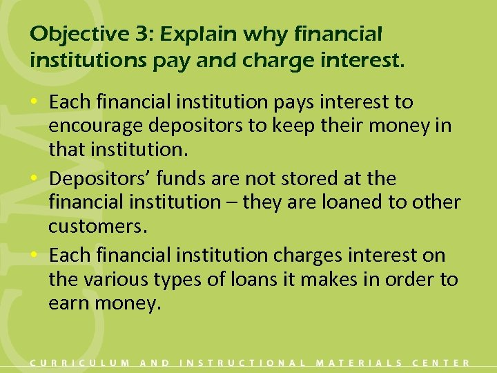 Objective 3: Explain why financial institutions pay and charge interest. • Each financial institution