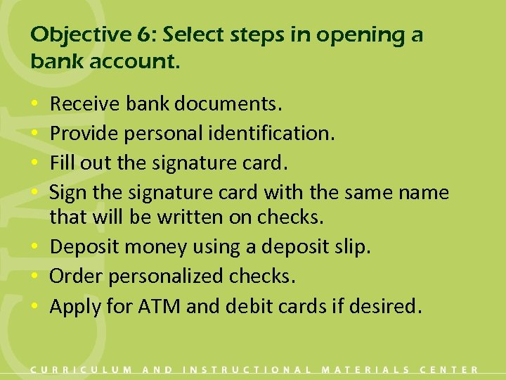 Objective 6: Select steps in opening a bank account. Receive bank documents. Provide personal