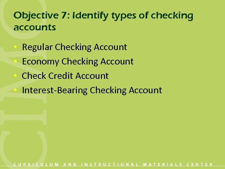 Objective 7: Identify types of checking accounts • • Regular Checking Account Economy Checking