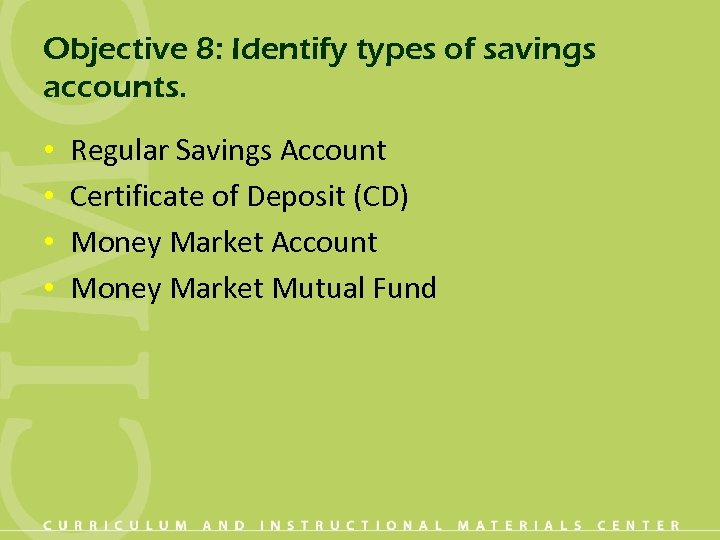 Objective 8: Identify types of savings accounts. • • Regular Savings Account Certificate of