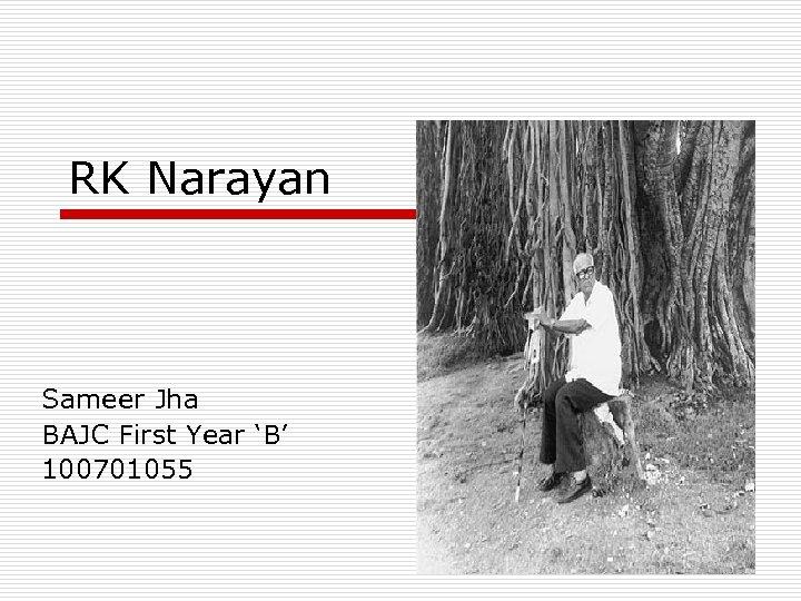 RK Narayan Sameer Jha BAJC First Year 'B' 100701055