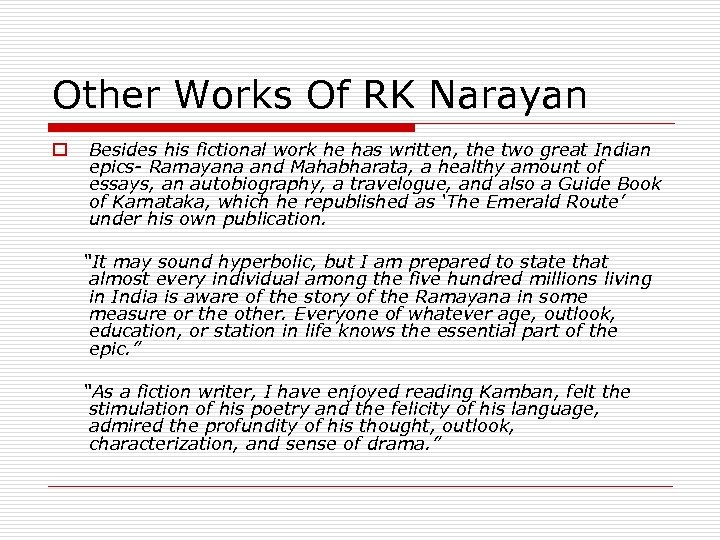 Other Works Of RK Narayan o Besides his fictional work he has written, the