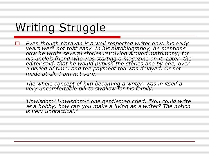 Writing Struggle o Even though Narayan is a well respected writer now, his early