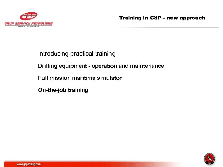 Training in GSP – new approach Introducing practical training Drilling equipment - operation and