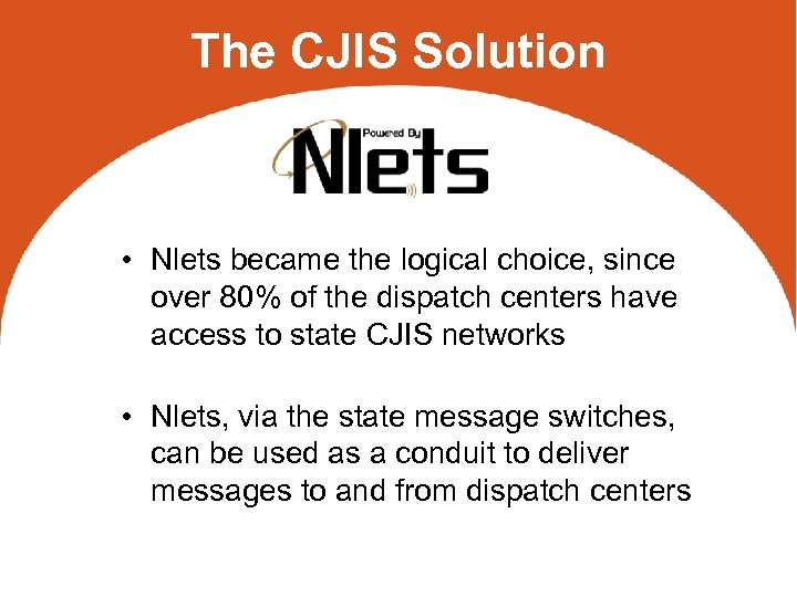 The CJIS Solution • Nlets became the logical choice, since over 80% of the