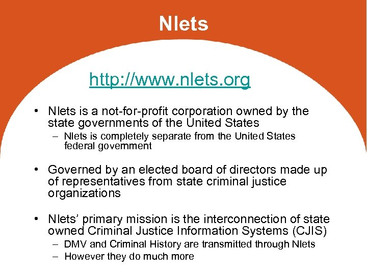 Nlets http: //www. nlets. org • Nlets is a not-for-profit corporation owned by the