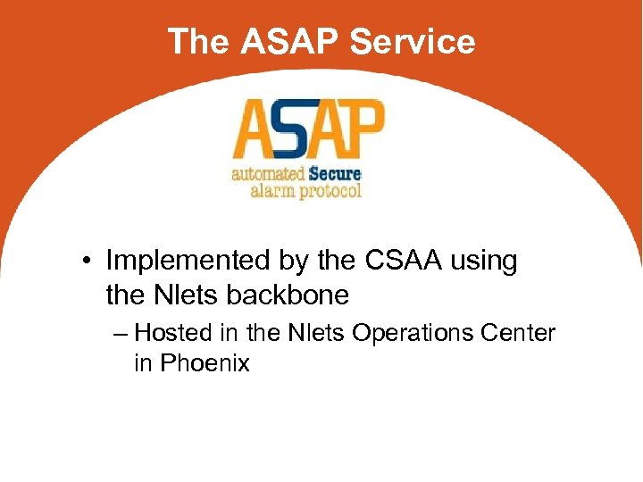 The ASAP Service • Implemented by the CSAA using the Nlets backbone – Hosted