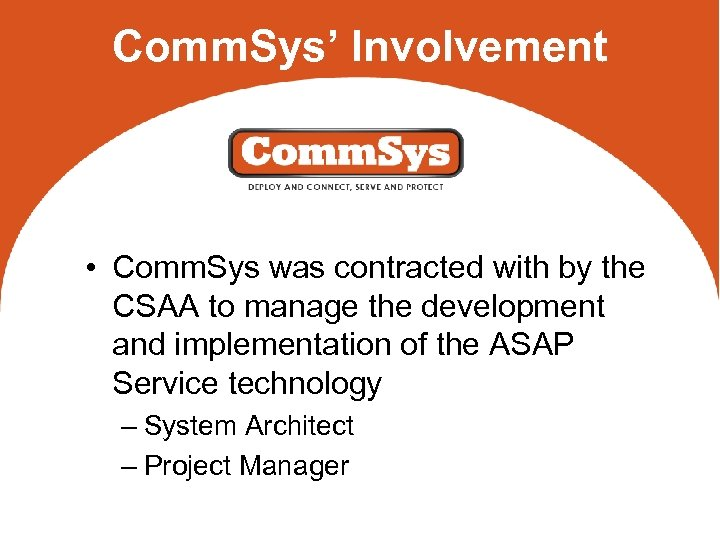 Comm. Sys' Involvement • Comm. Sys was contracted with by the CSAA to manage