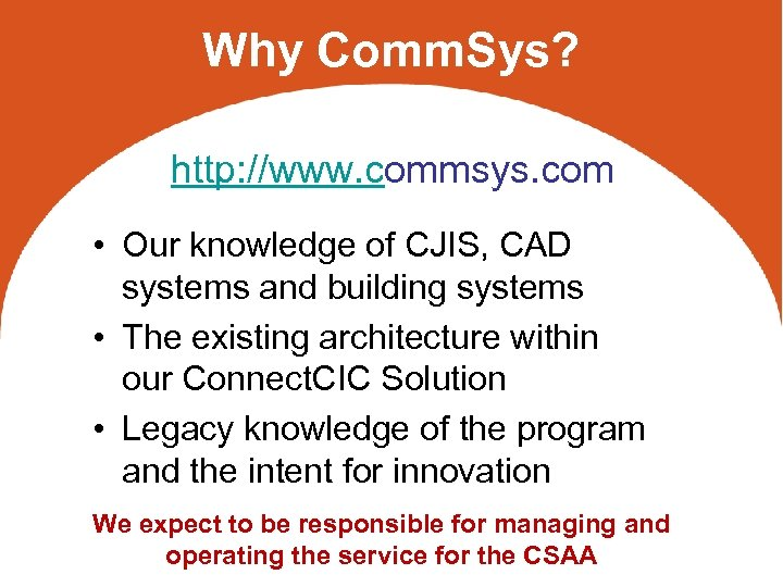 Why Comm. Sys? http: //www. commsys. com • Our knowledge of CJIS, CAD systems