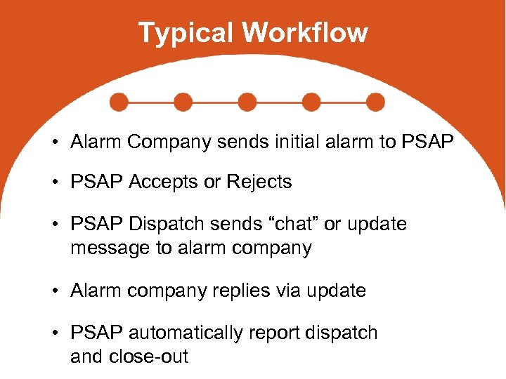 Typical Workflow • Alarm Company sends initial alarm to PSAP • PSAP Accepts or