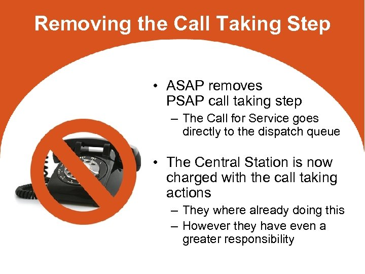 Removing the Call Taking Step • ASAP removes PSAP call taking step – The