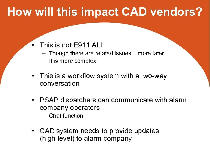 How will this impact CAD vendors? • This is not E 911 ALI –