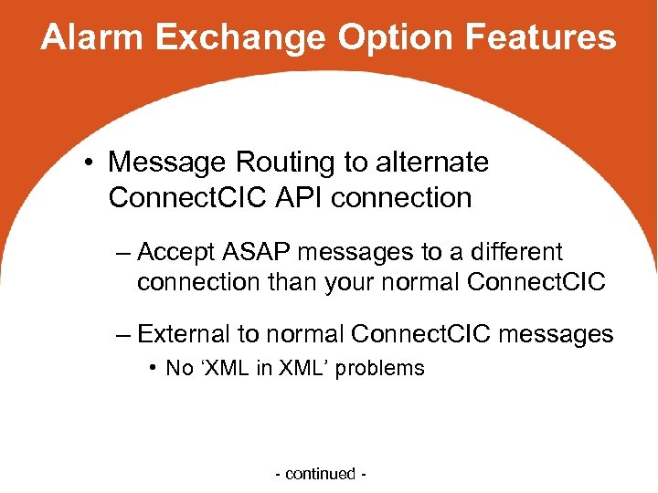 Alarm Exchange Option Features • Message Routing to alternate Connect. CIC API connection –
