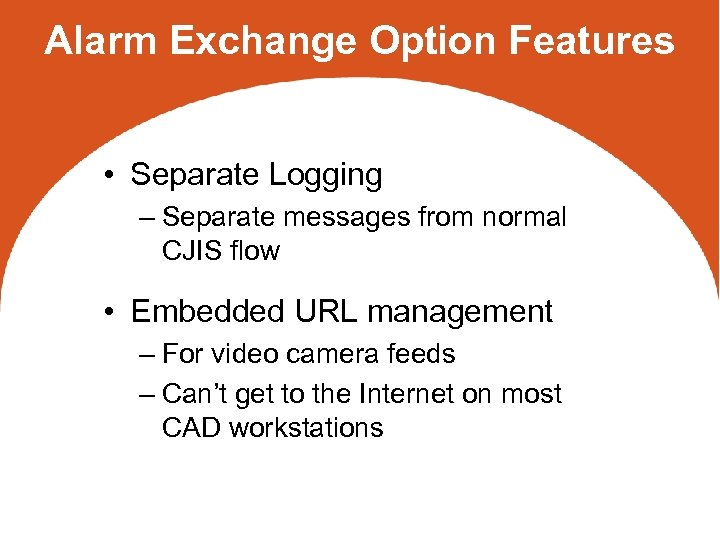 Alarm Exchange Option Features • Separate Logging – Separate messages from normal CJIS flow