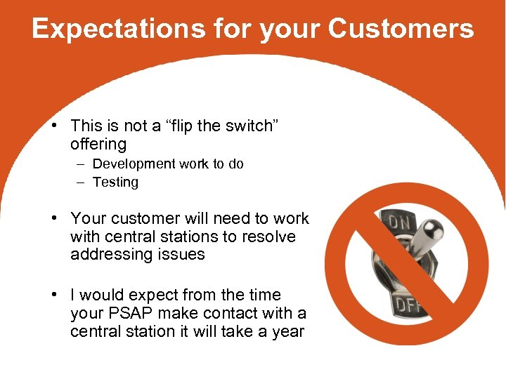 "Expectations for your Customers • This is not a ""flip the switch"" offering –"