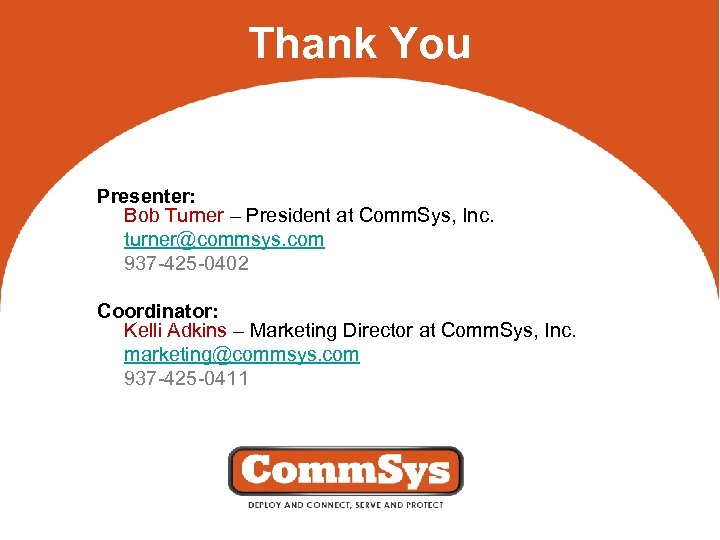 Thank You Presenter: Bob Turner – President at Comm. Sys, Inc. turner@commsys. com 937